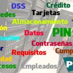 PCI DSS – Qué es?  Debo certificarme? (Parte 1 de 3)
