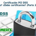 Certificación PCI DSS – Qué es? Debo certificarme? (Parte 2 de 3)