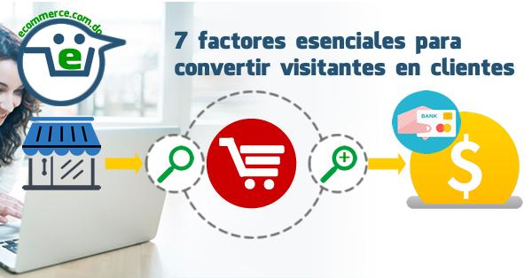 7 factores esenciales para convertir visitantes en clientes
