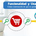 Funcionalidad y Usabilidad: aumentar la conversión o lograr que el usuario se quede y compre.