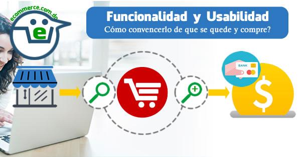 Con funcionalidad y usabilidad lograrás que el usuario se quede y compre