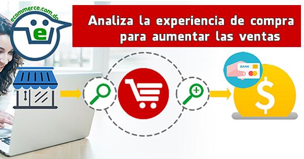 Analiza la experiencia de compra para aumentar las ventas