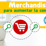 Merchandising para aumentar la conversión