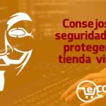 Consejos de seguridad para proteger tu tienda virtual