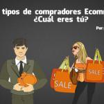 4 tipos de compradores Ecommerce ¿Cuál eres tú?